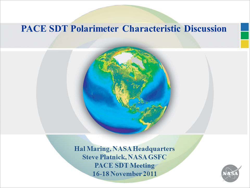 PACE SDT Polarimeter Characteristic Discussion Hal Maring, NASA Headquarters Steve Platnick, NASA GSFC PACE SDT Meeting 16-18 November 2011