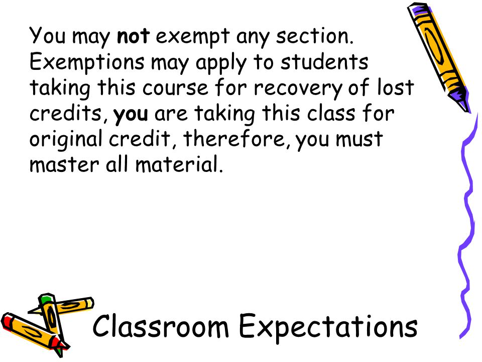 Classroom Expectations You may not exempt any section.