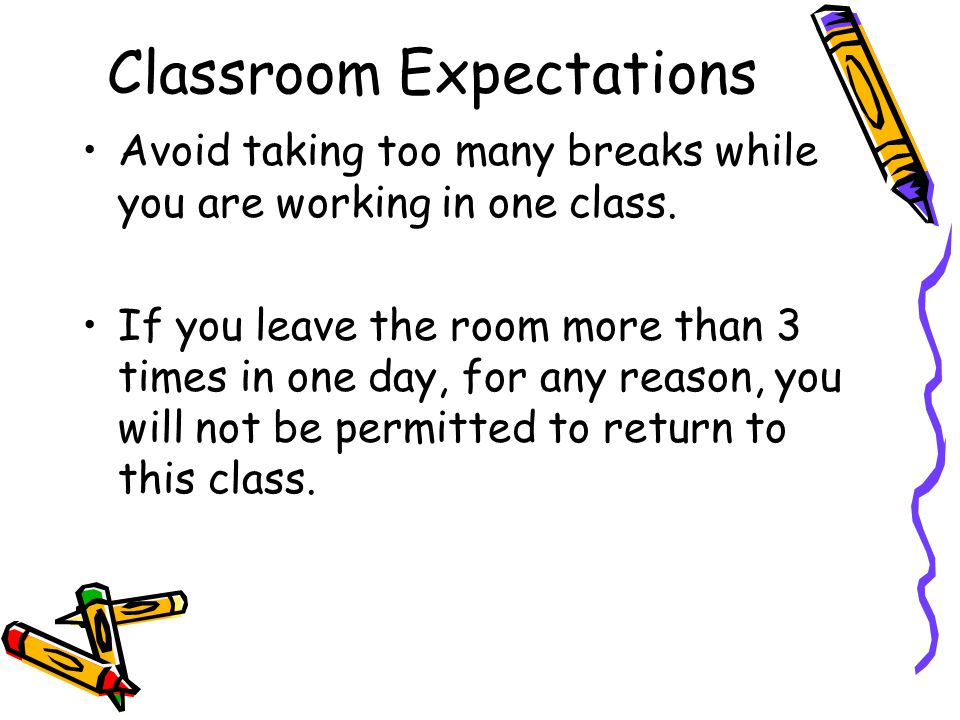 Avoid taking too many breaks while you are working in one class.