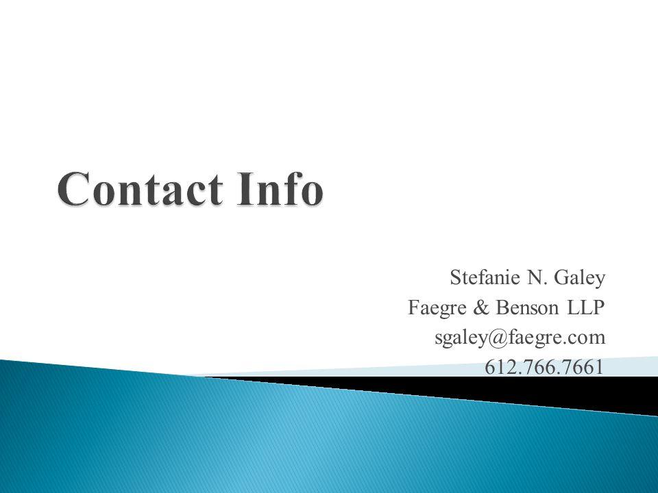 Stefanie N. Galey Faegre & Benson LLP sgaley@faegre.com 612.766.7661