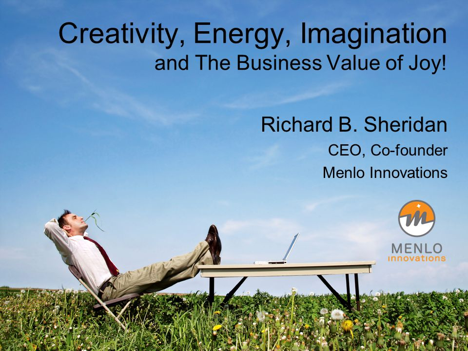 Creativity, Energy, Imagination and The Business Value of Joy.