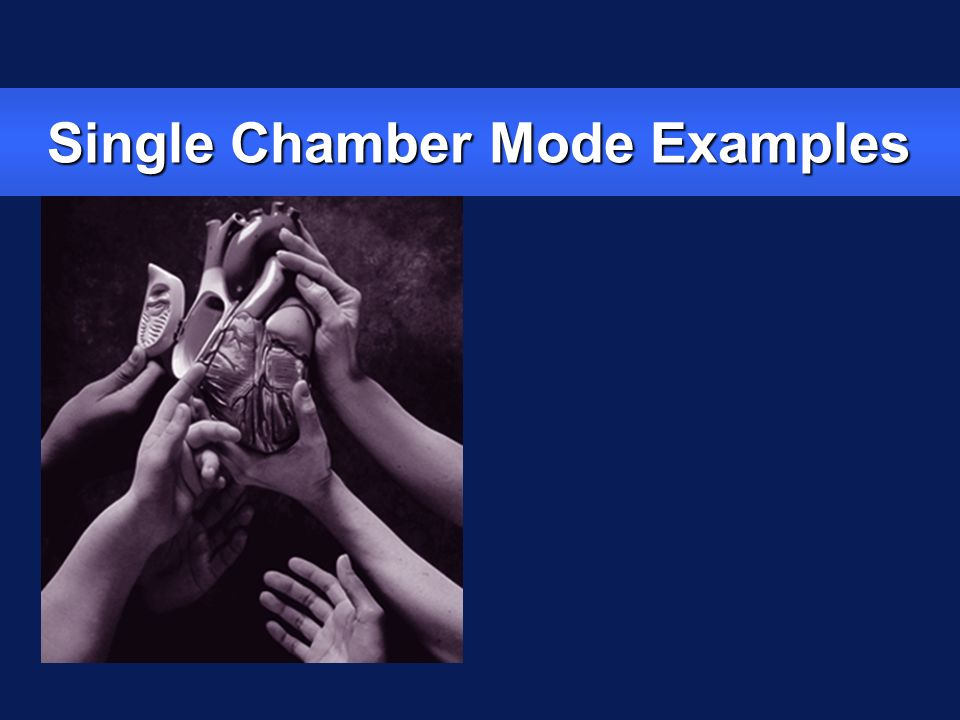Single Chamber Mode Examples