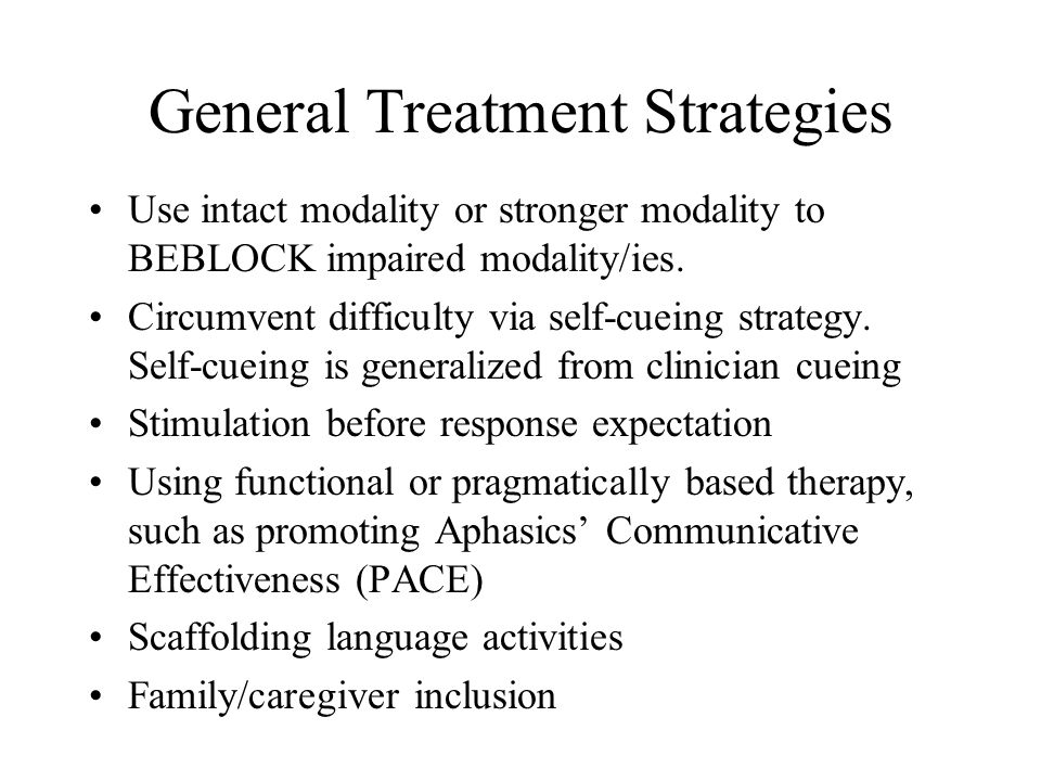 General Treatment Strategies Use intact modality or stronger modality to BEBLOCK impaired modality/ies.