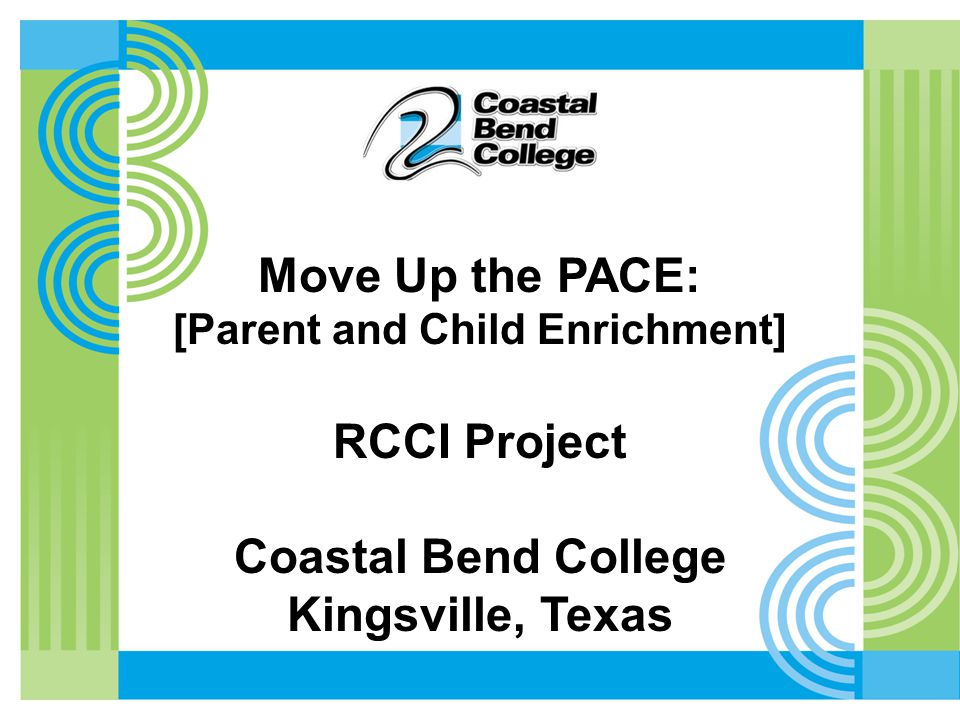 Move Up the PACE: [Parent and Child Enrichment] RCCI Project Coastal Bend College Kingsville, Texas
