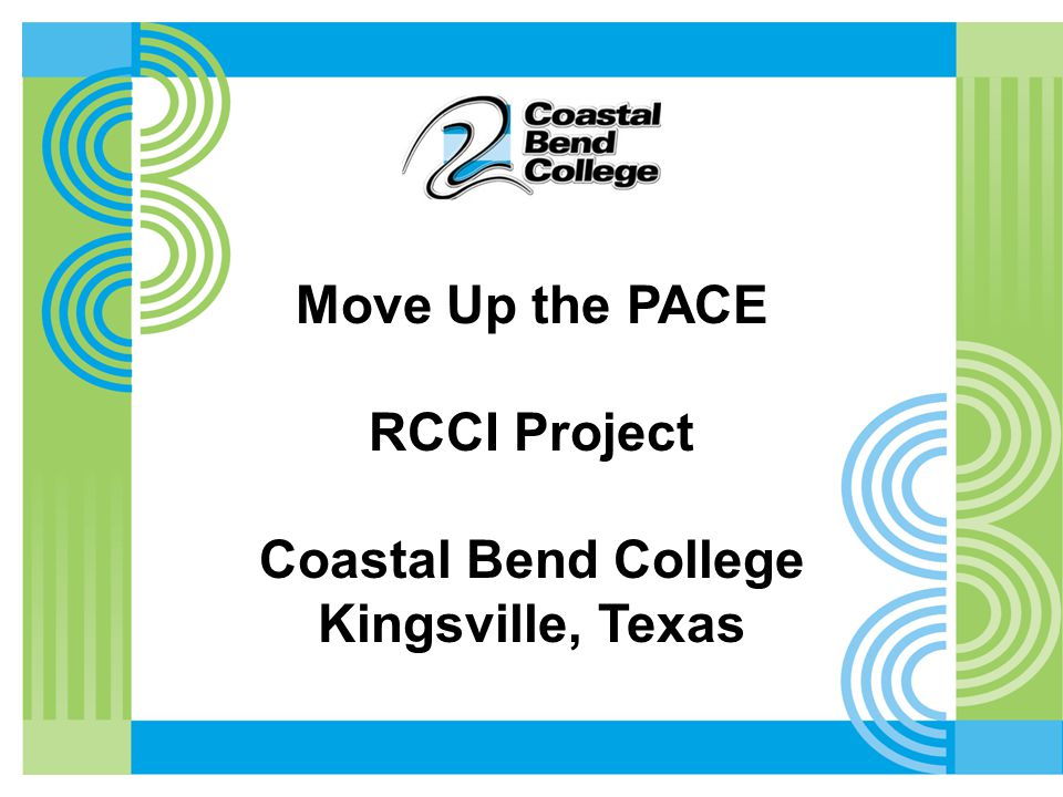 Move Up the PACE RCCI Project Coastal Bend College Kingsville, Texas