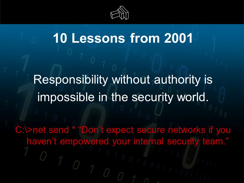 Responsibility without authority is impossible in the security world.