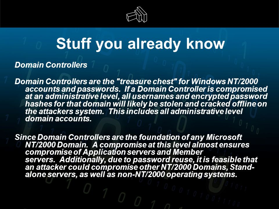 Stuff you already know Domain Controllers Domain Controllers are the treasure chest for Windows NT/2000 accounts and passwords.