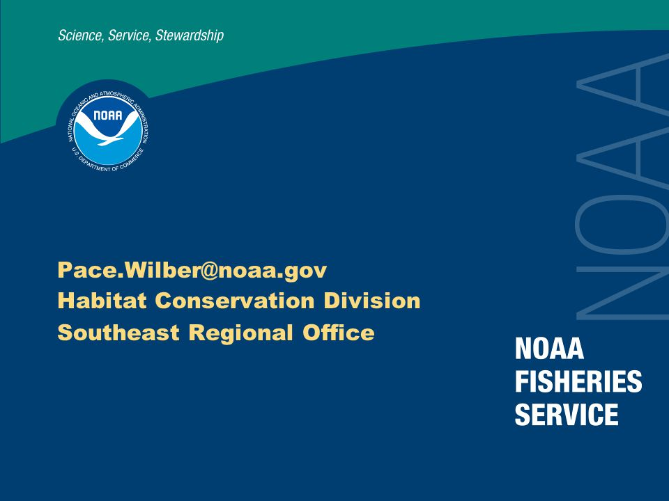 Pace.Wilber@noaa.gov Habitat Conservation Division Southeast Regional Office