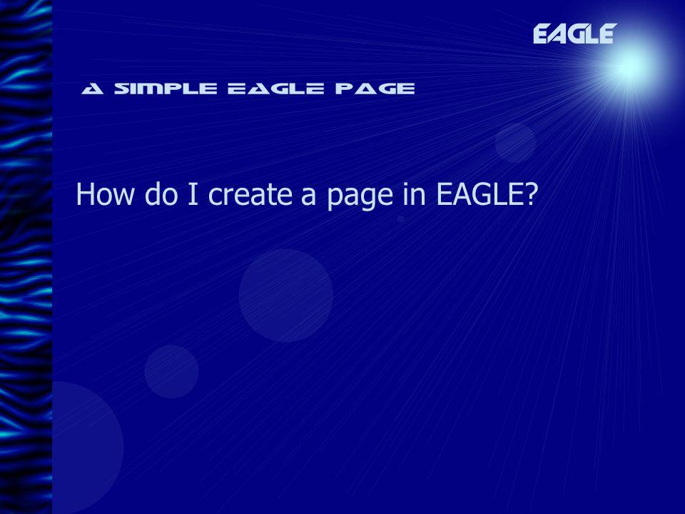 A simple EAGLE page How do I create a page in EAGLE? EAGLE
