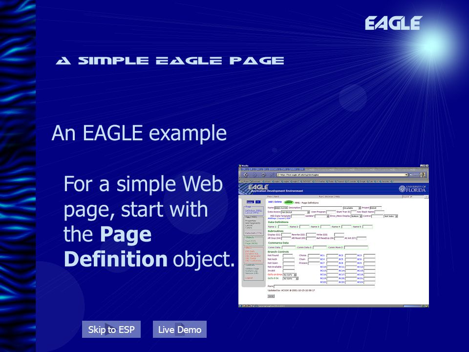 A simple EAGLE page An EAGLE example For a simple Web page, start with the Page Definition object. EAGLE Skip to ESPLive Demo