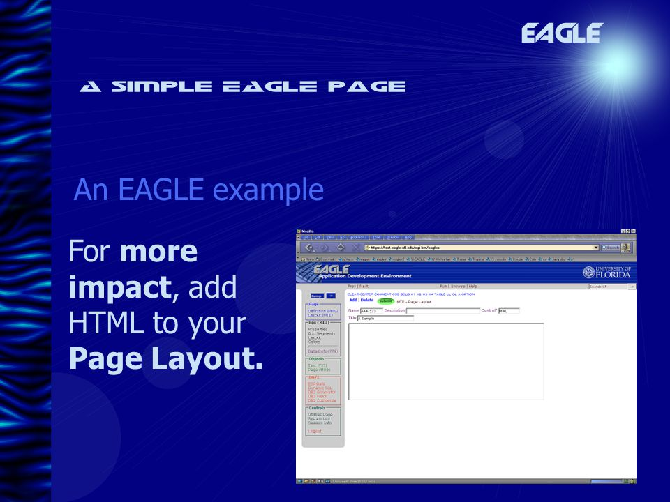 A simple EAGLE page An EAGLE example For more impact, add HTML to your Page Layout. EAGLE