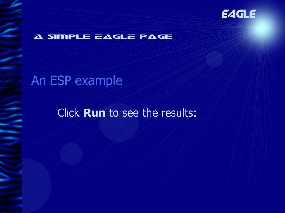 A simple EAGLE page An ESP example EAGLE Click Run to see the results: