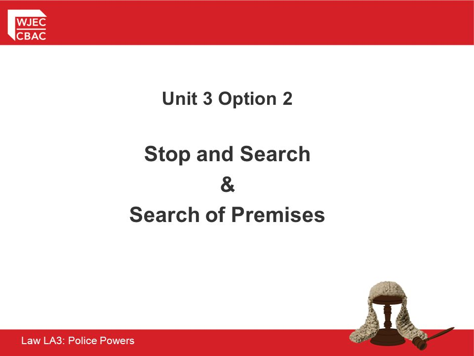 Law LA3: Police Powers Unit 3 Option 2 Stop and Search & Search of Premises