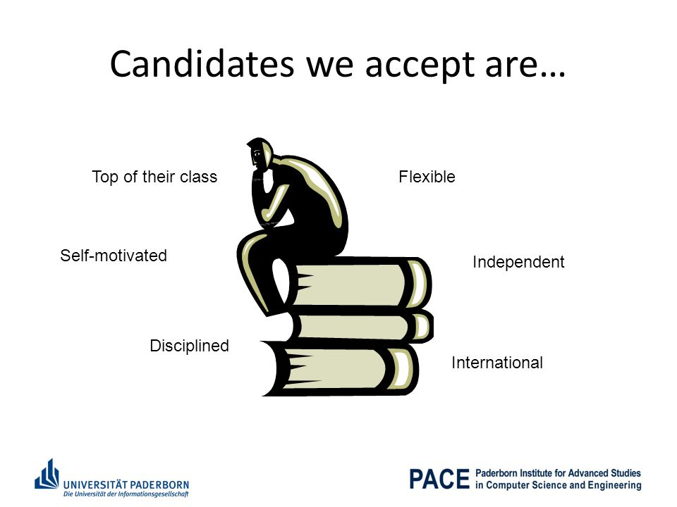 Candidates we accept are… Top of their class Self-motivated Disciplined Flexible Independent International