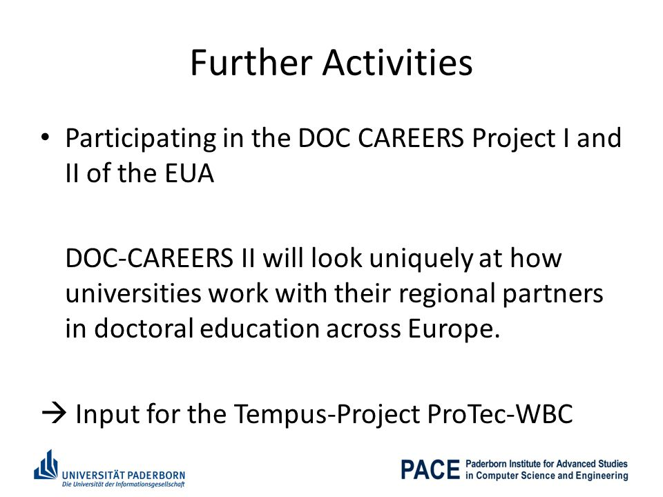 Further Activities Participating in the DOC CAREERS Project I and II of the EUA DOC-CAREERS II will look uniquely at how universities work with their regional partners in doctoral education across Europe.