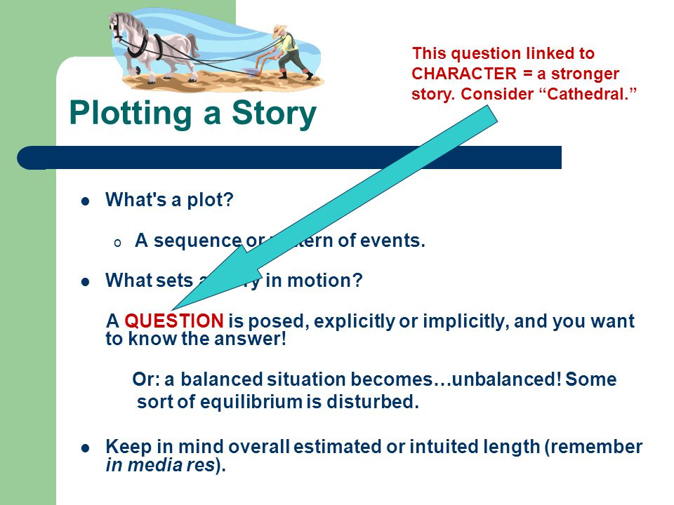 Plotting a Story What s a plot. o A sequence or pattern of events.