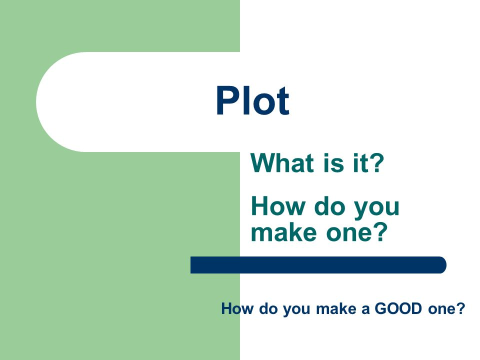 What is it How do you make one Plot How do you make a GOOD one