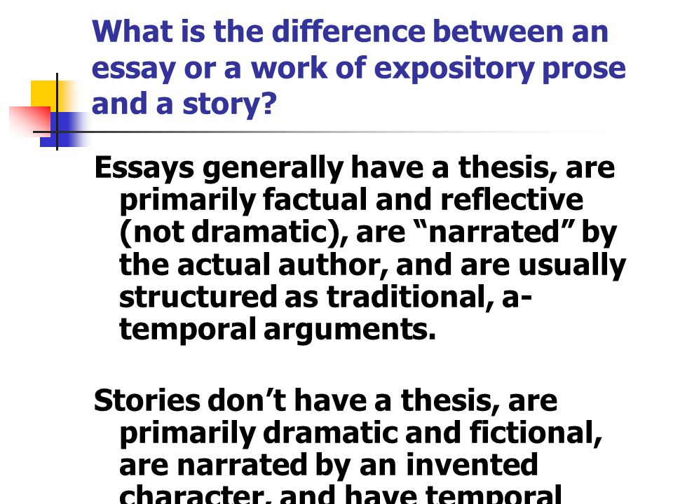 What is the difference between an essay or a work of expository prose and a story.