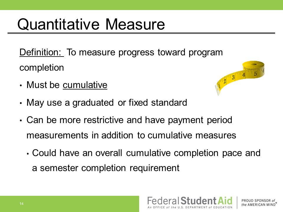 Quantitative Measure Definition: To measure progress toward program completion Must be cumulative May use a graduated or fixed standard Can be more re