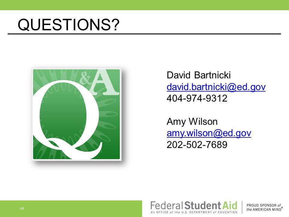 QUESTIONS? 44 David Bartnicki david.bartnicki@ed.gov 404-974-9312 Amy Wilson amy.wilson@ed.gov 202-502-7689