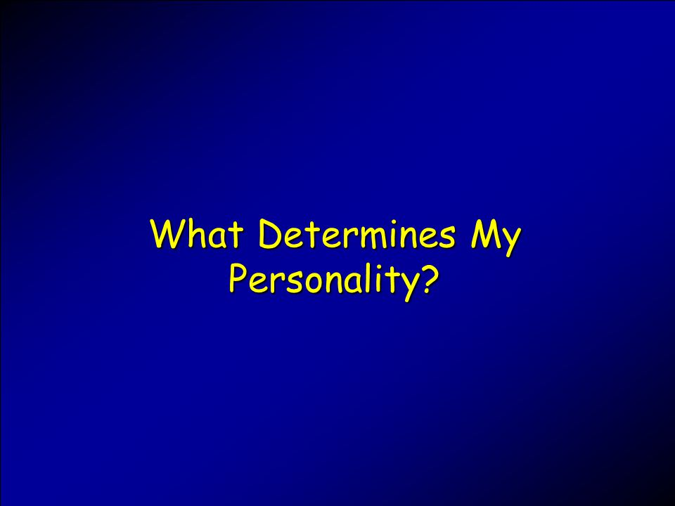 What Determines My Personality?