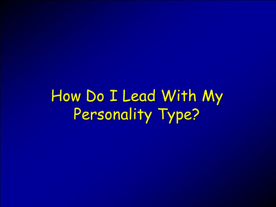How Do I Lead With My Personality Type