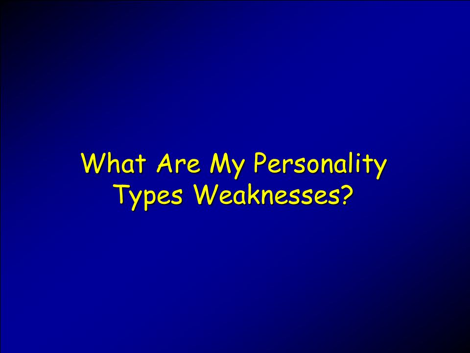 What Are My Personality Types Weaknesses