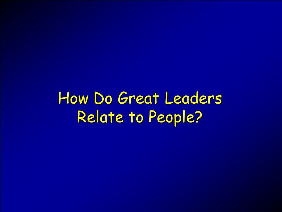 How Do Great Leaders Relate to People