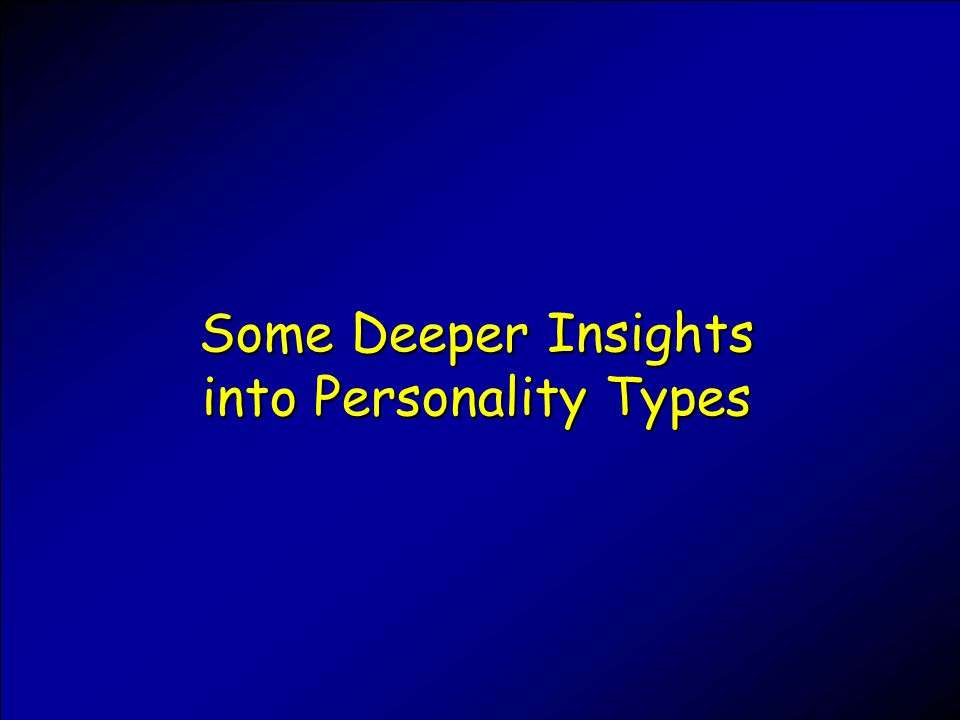 Some Deeper Insights into Personality Types