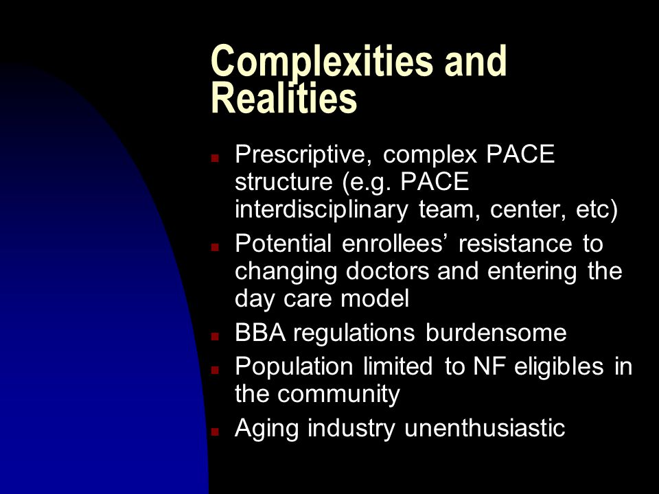 Complexities and Realities n Prescriptive, complex PACE structure (e.g.