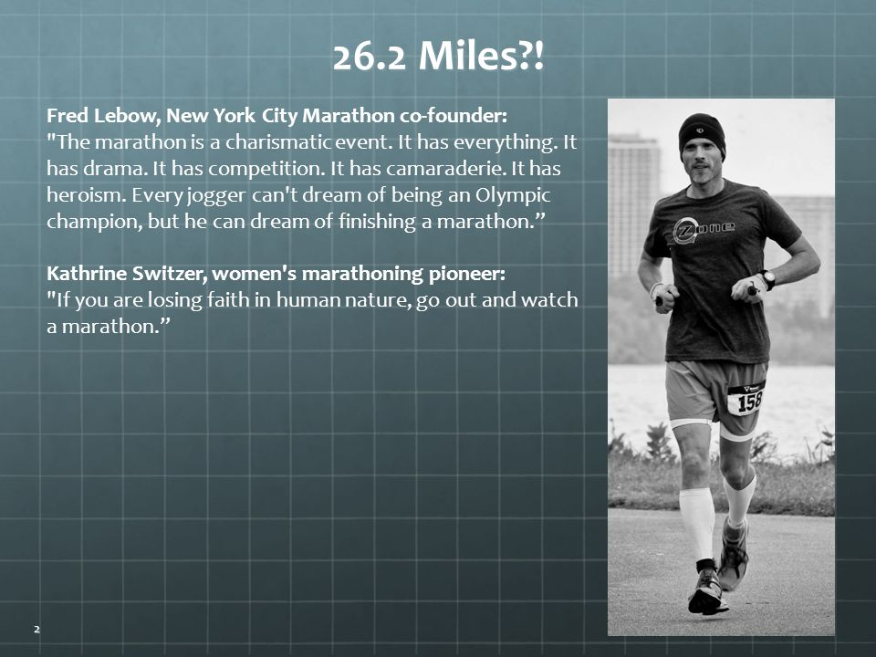 26.2 Miles?. Fred Lebow, New York City Marathon co-founder: The marathon is a charismatic event.