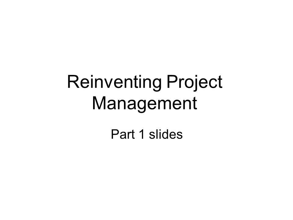 Reinventing Project Management Part 1 slides