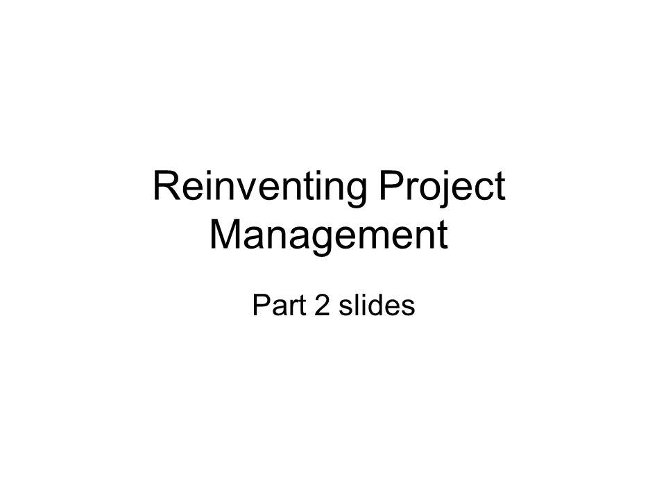 Reinventing Project Management Part 2 slides