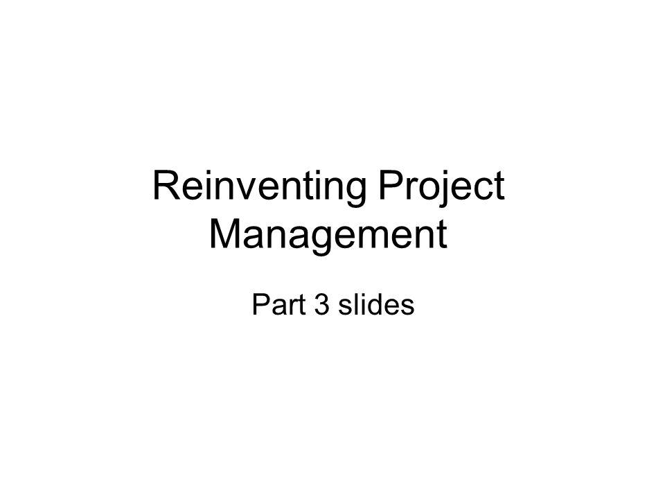 Reinventing Project Management Part 3 slides