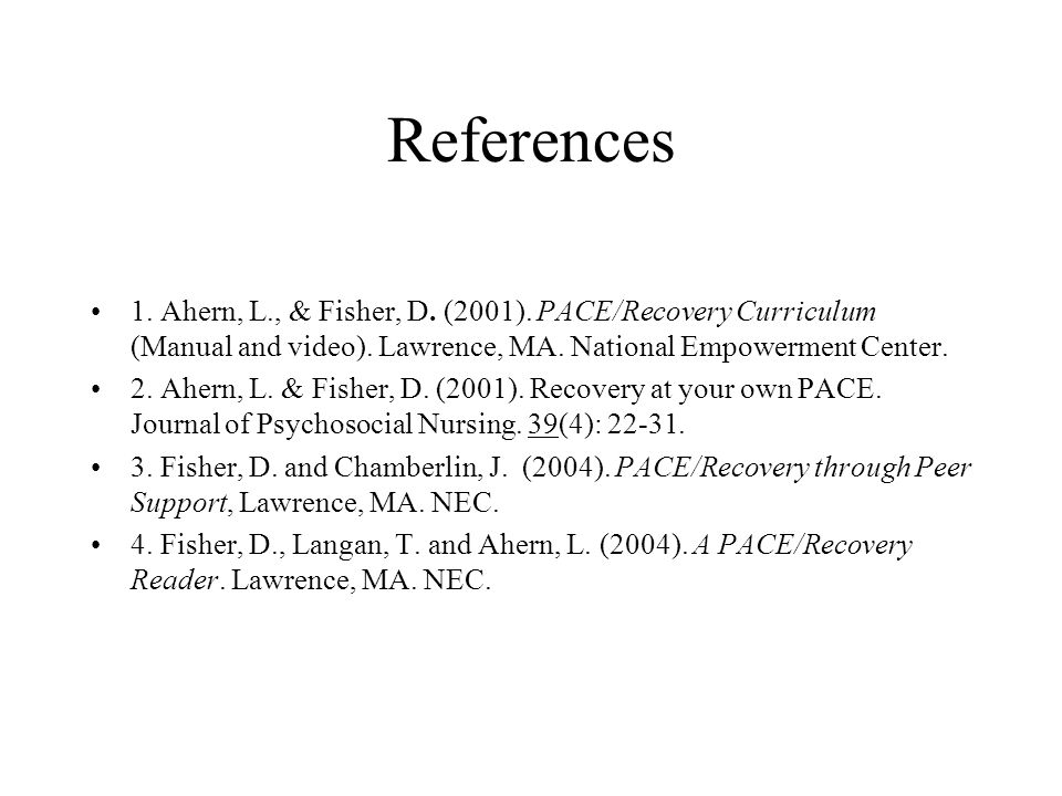 References 1. Ahern, L., & Fisher, D. (2001). PACE/Recovery Curriculum (Manual and video).