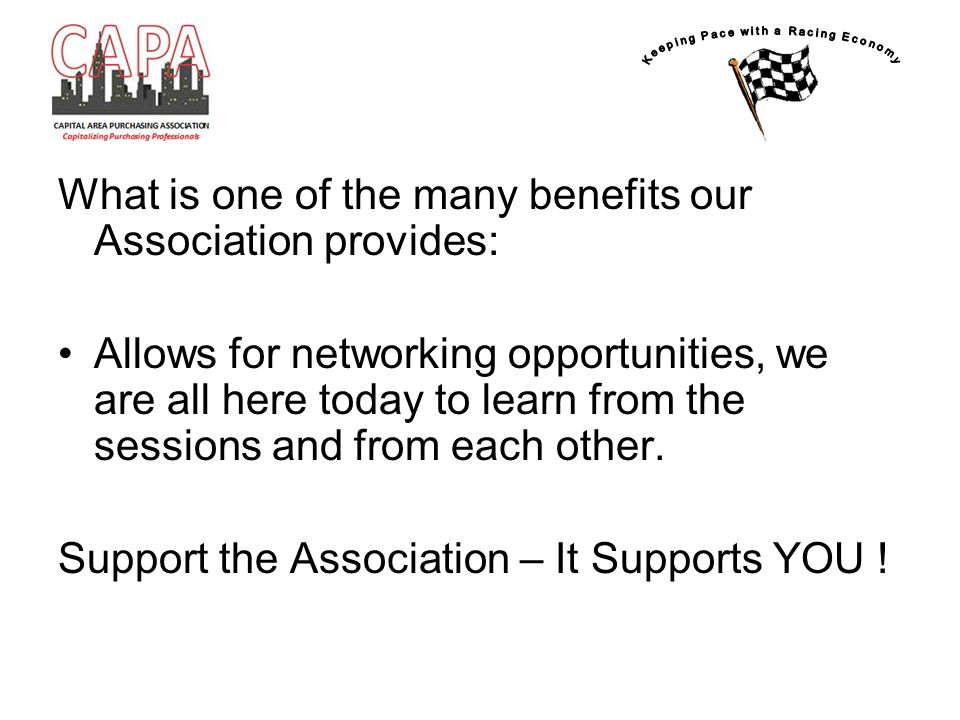 What is one of the many benefits our Association provides: Allows for networking opportunities, we are all here today to learn from the sessions and f