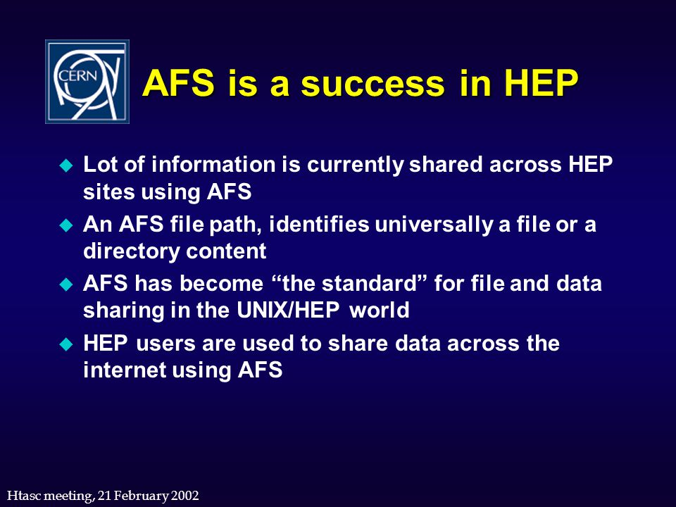 Htasc meeting, 21 February 2002 AFS is a success in HEP u Lot of information is currently shared across HEP sites using AFS u An AFS file path, identi