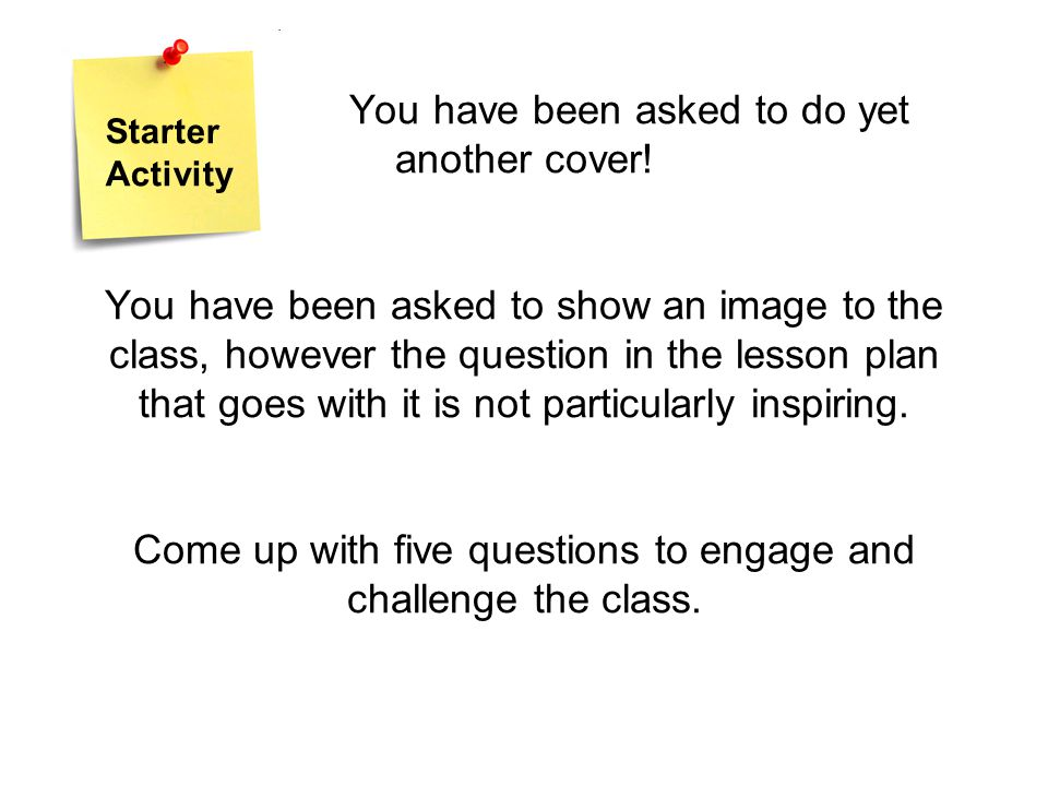 Come up with five questions to engage and challenge your group.