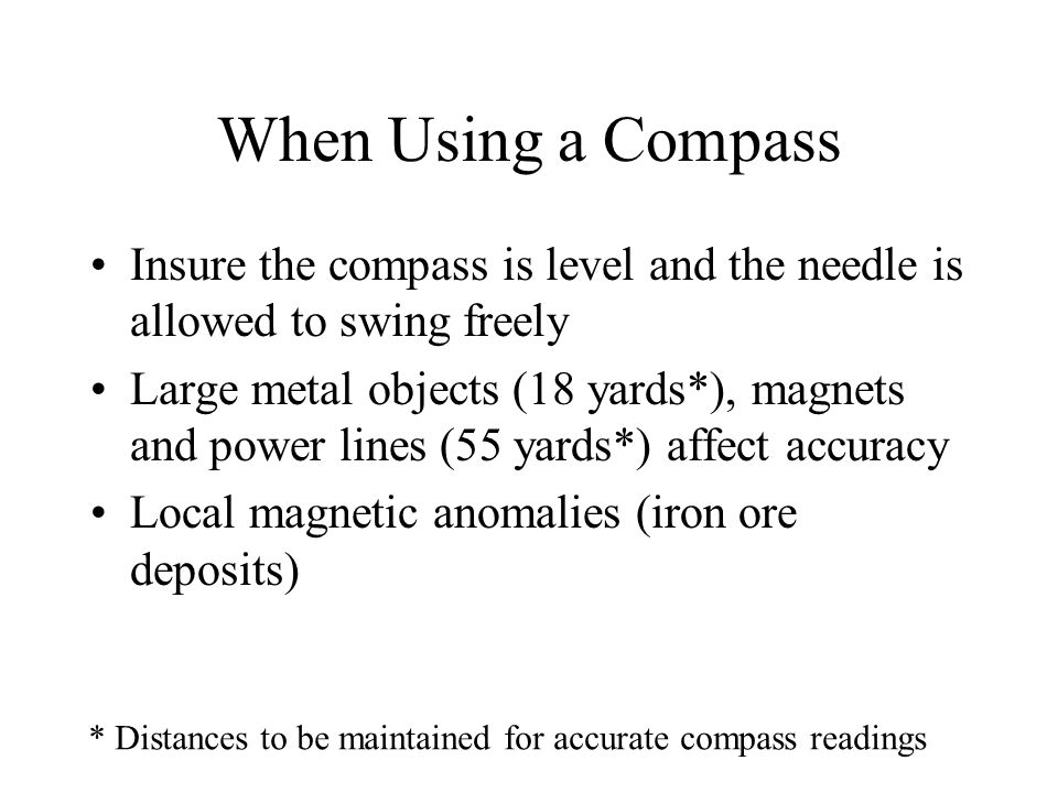 Uses of the Compass Determine magnetic north Orient a map Determine azimuths (go from point A to B) Describe the area of a feature in the landscape—traverse Find your location on a map from known points
