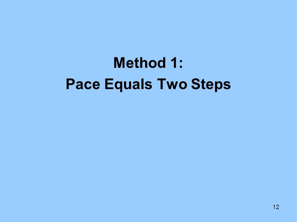 12 Method 1: Pace Equals Two Steps