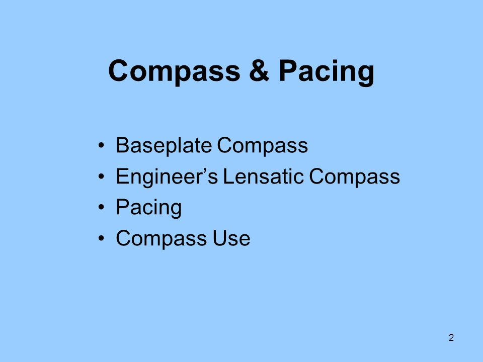 3 Baseplate Compass There are several grades and types of compasses.