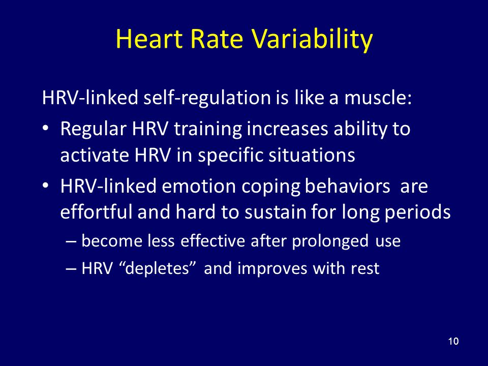 10 HRV-linked self-regulation is like a muscle: Regular HRV training increases ability to activate HRV in specific situations HRV-linked emotion copin