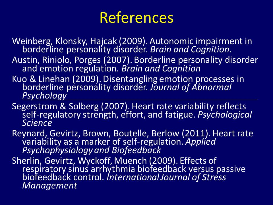 Weinberg, Klonsky, Hajcak (2009). Autonomic impairment in borderline personality disorder. Brain and Cognition. Austin, Riniolo, Porges (2007). Border