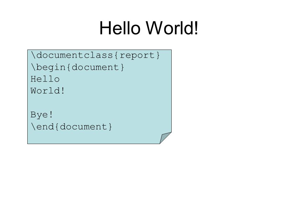 \documentclass{report} \begin{document} Hello World! Bye! \end{document} Hello World!