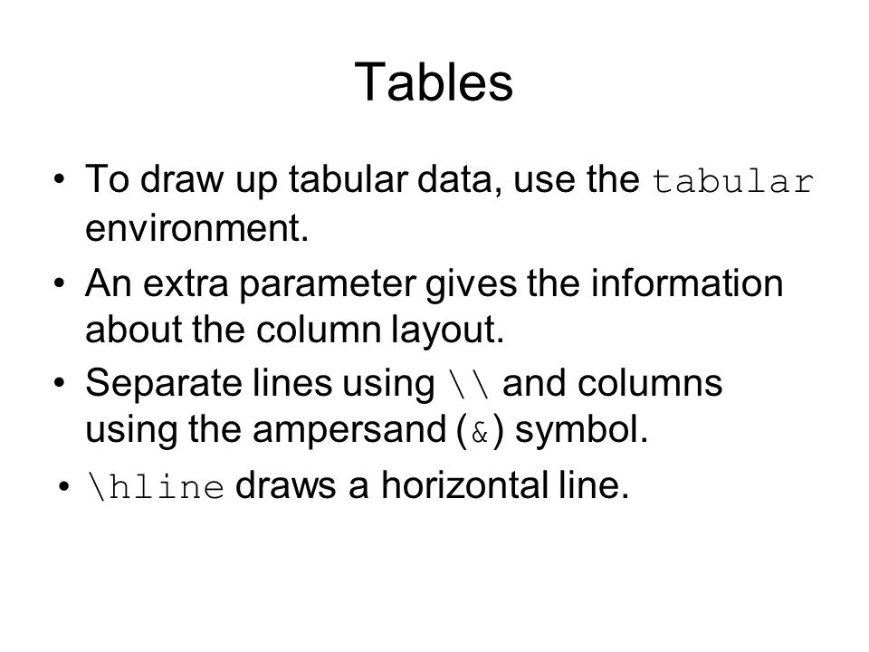 Tables To draw up tabular data, use the tabular environment.