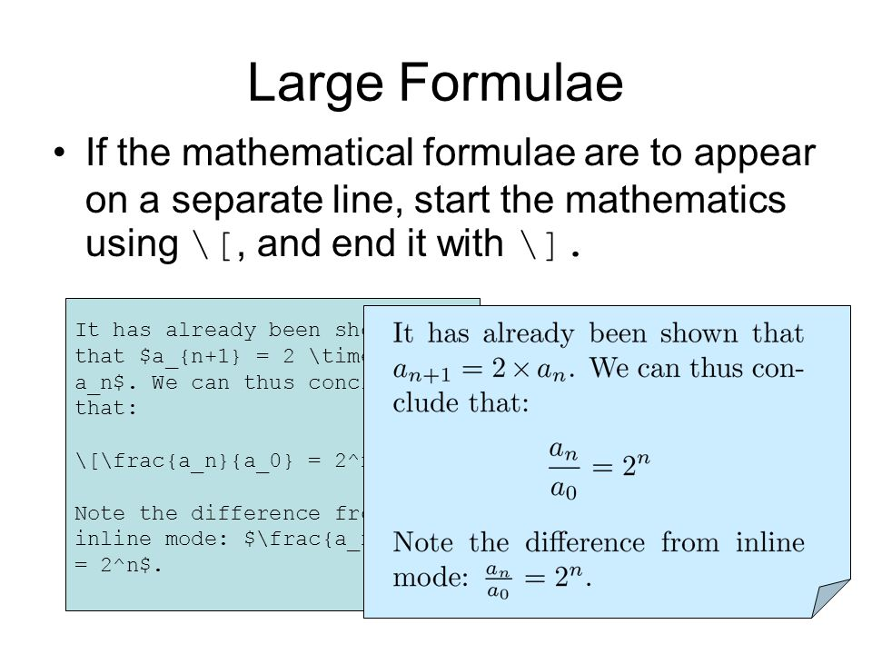 Large Formulae If the mathematical formulae are to appear on a separate line, start the mathematics using \[, and end it with \].