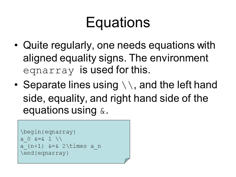 Equations Quite regularly, one needs equations with aligned equality signs.