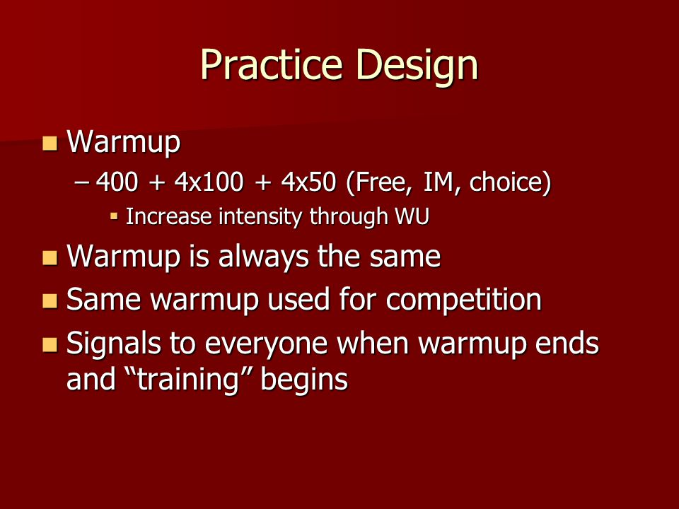 Practice Design Transition Set Transition Set –500-1000 yards –Transitional work from warmup –Increased intensity –Drill work, technical components to racing  eg 12x50 – 8/10 dolphin kicks by 25 – head up ab kick on the surface
