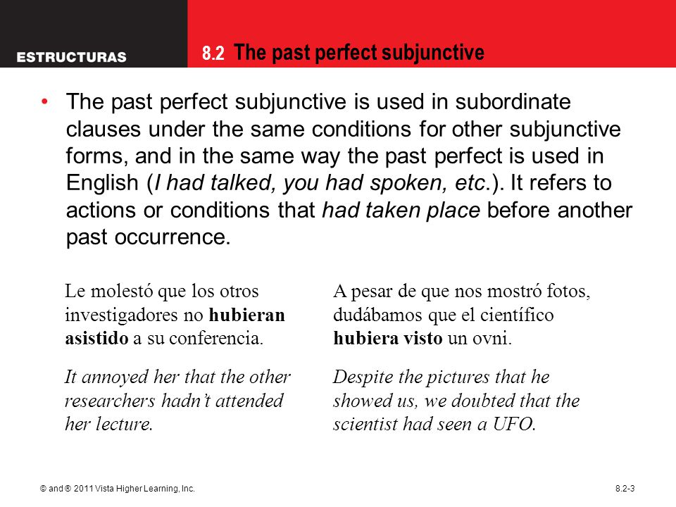 8.2 The past perfect subjunctive © and ® 2011 Vista Higher Learning, Inc.8.2-3 The past perfect subjunctive is used in subordinate clauses under the s