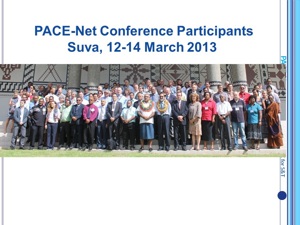 PACE-Net Pacific Europe NETWORK for S&T PACE-Net Conference Participants Suva, March 2013